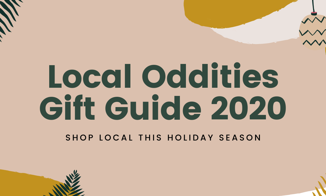 Local Oddities Gift Guide 2020